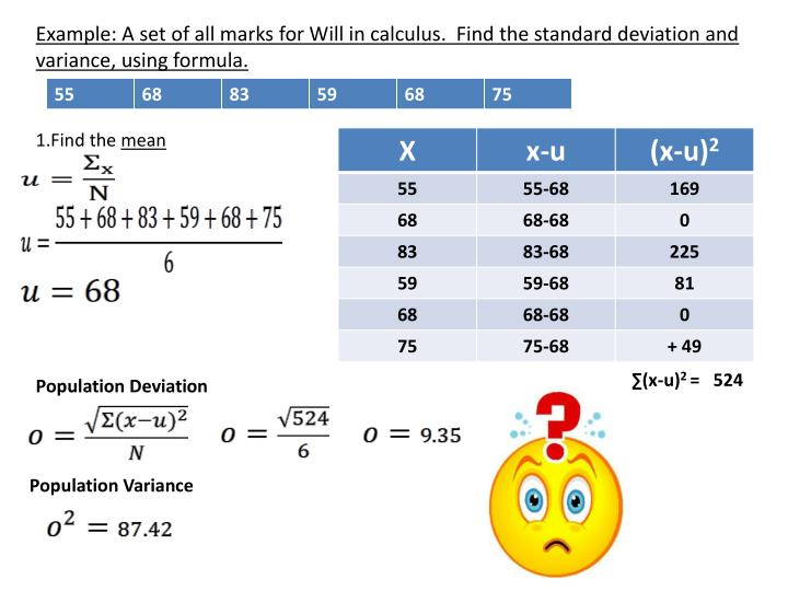 Example: A set of all marks for Will in calculus.  Find the standard deviation and variance, using formula.