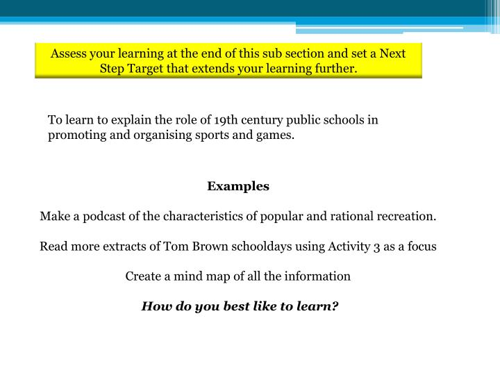 Assess your learning at the end of this sub section and set a Next Step Target that extends your learning further.