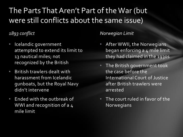 The parts that aren t part of the war but were still conflicts about the same issue