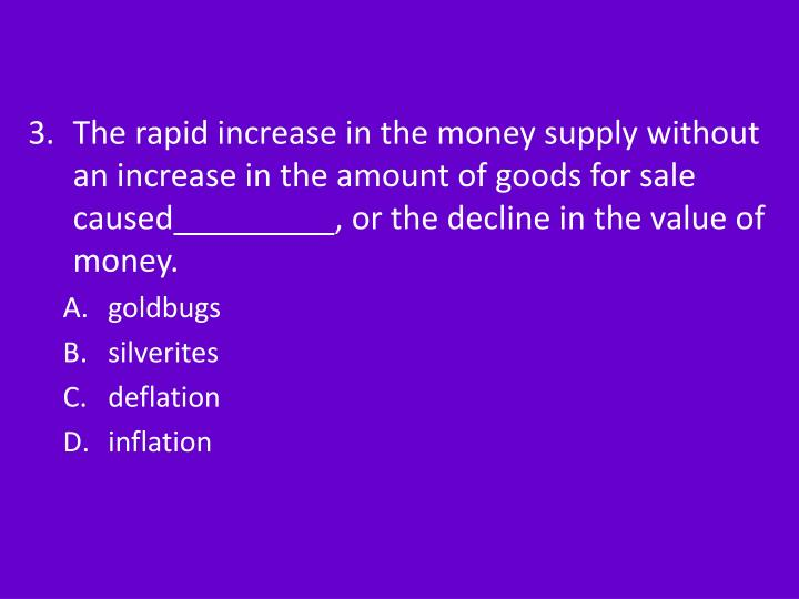 The rapid increase in the money supply without an increase in the amount of goods for sale caused
