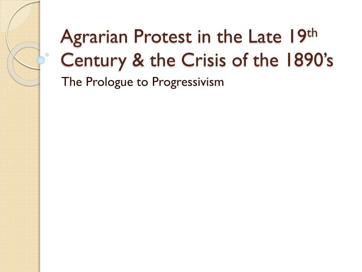 agrarian protest in the late 19 th century the crisis of the 1890 s