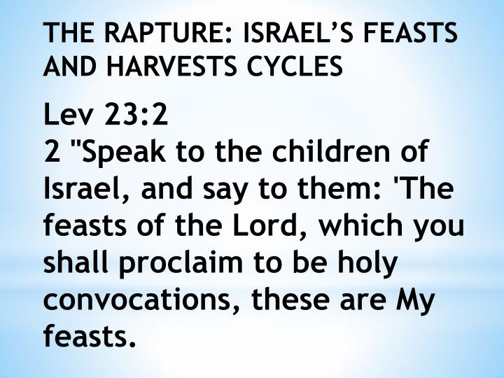 THE RAPTURE: ISRAEL'S FEASTS AND HARVESTS CYCLES
