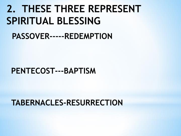 2.  THESE THREE REPRESENT SPIRITUAL BLESSING