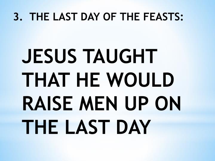 3.  THE LAST DAY OF THE FEASTS: