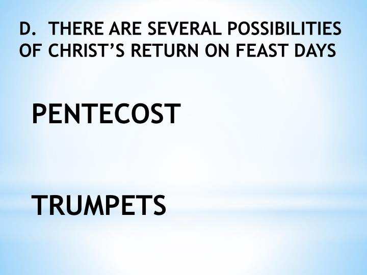 D.  THERE ARE SEVERAL POSSIBILITIES OF CHRIST'S RETURN ON FEAST DAYS
