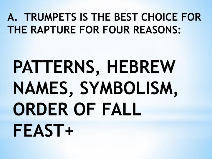 A.  TRUMPETS IS THE BEST CHOICE FOR THE RAPTURE FOR FOUR REASONS: