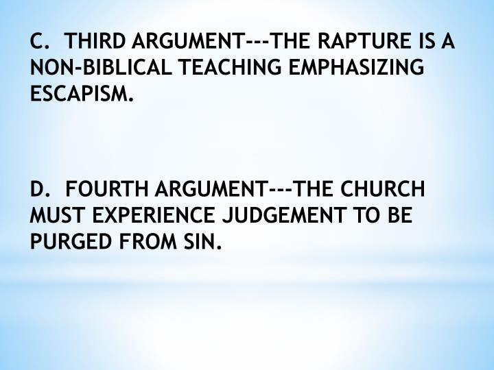 C.  THIRD ARGUMENT---THE RAPTURE IS A NON-BIBLICAL TEACHING EMPHASIZING ESCAPISM.