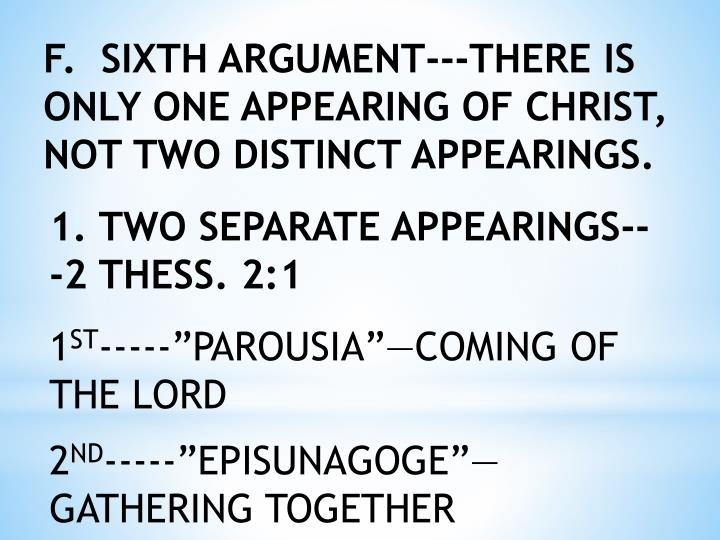 F.  SIXTH ARGUMENT---THERE IS ONLY ONE APPEARING OF CHRIST, NOT TWO DISTINCT APPEARINGS.