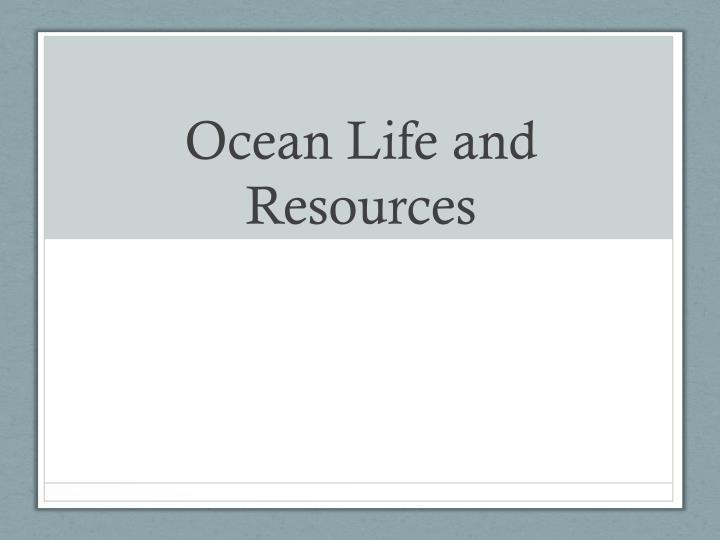 Ocean life and resources