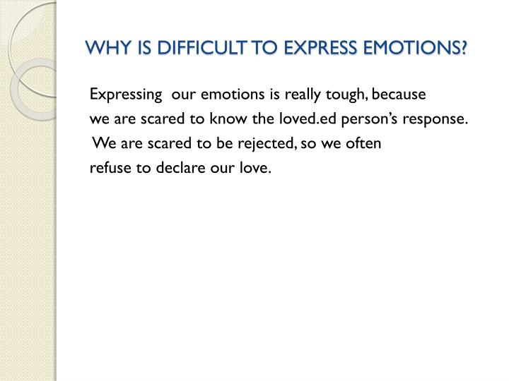 WHY IS DIFFICULT TO EXPRESS EMOTIONS?