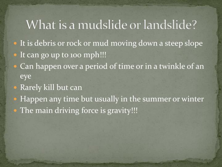 What is a mudslide or landslide?