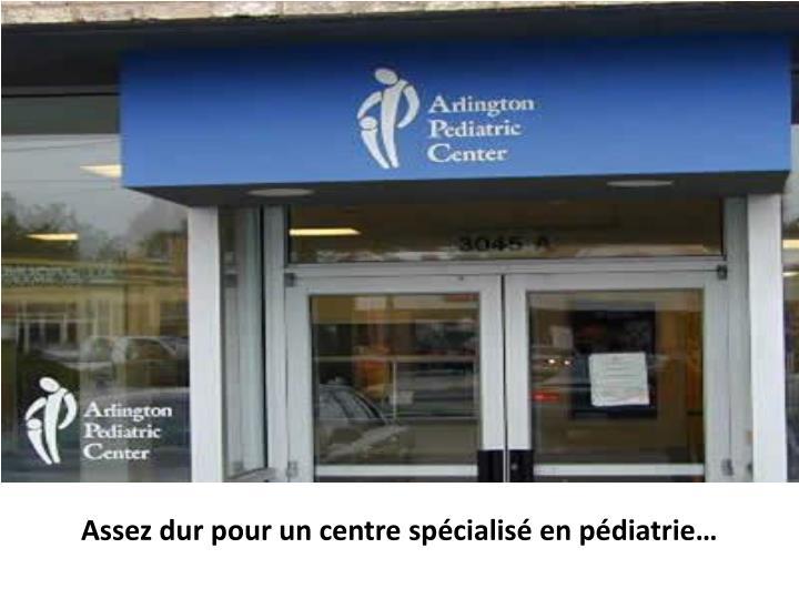 Assez dur pour un centre spécialisé en pédiatrie…