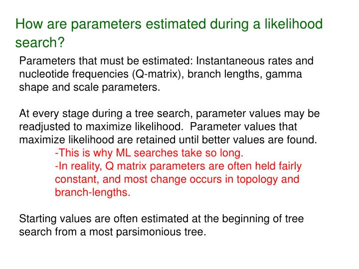 How are parameters estimated during a likelihood search?