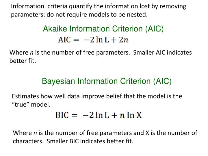 Information  criteria quantify the information lost by removing parameters: do not require models to be nested.