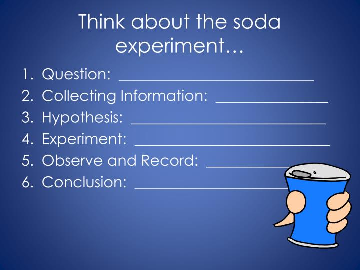 Think about the soda experiment