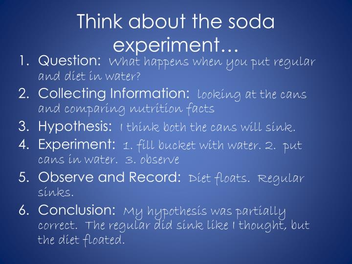Think about the soda experiment…