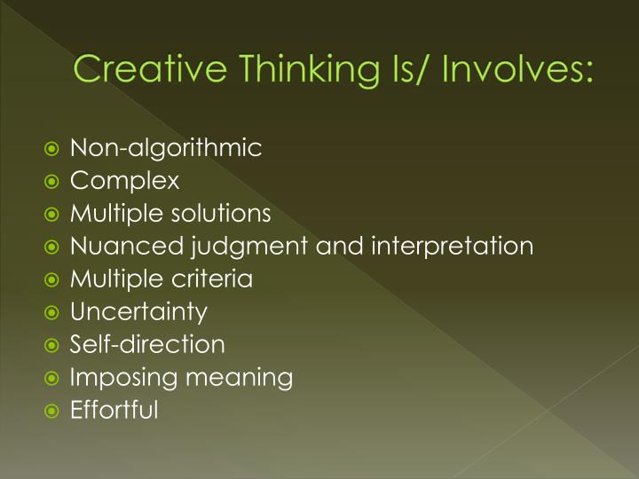 Creative Thinking Is/ Involves: