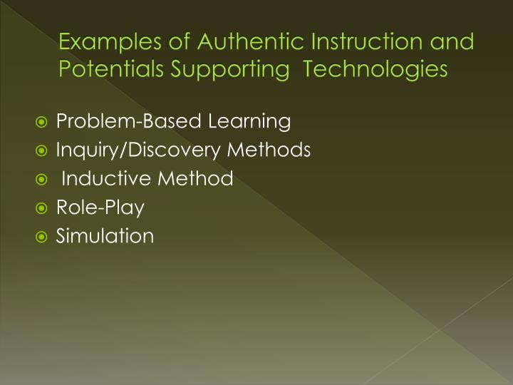 Examples of Authentic Instruction and Potentials Supporting  Technologies