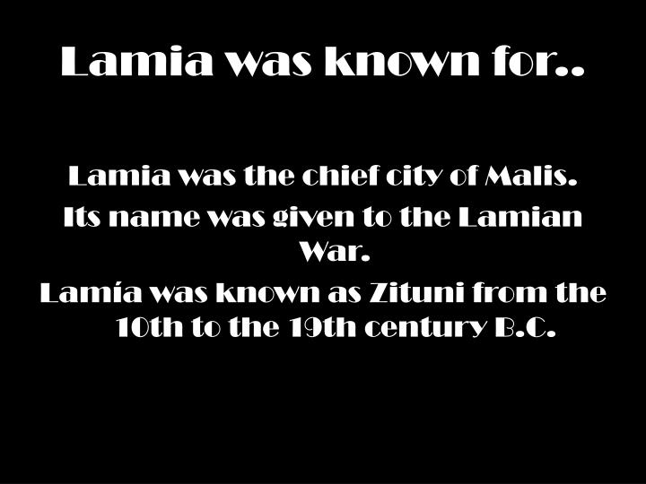 Lamia was known for..