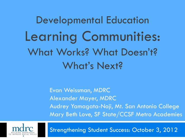 Developmental education learning communities what works what doesn t what s next