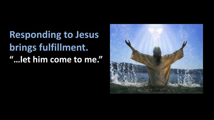 Responding to Jesus brings fulfillment.