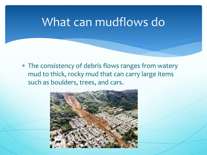What can mudflows do