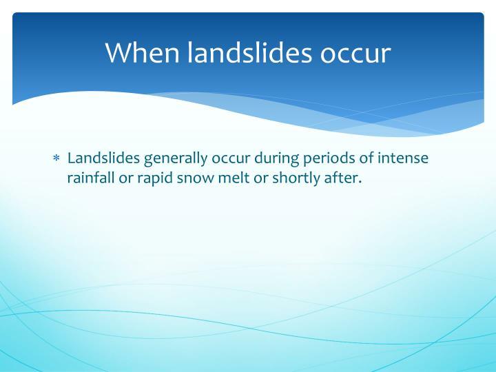 When landslides occur