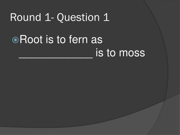 Round 1- Question 1