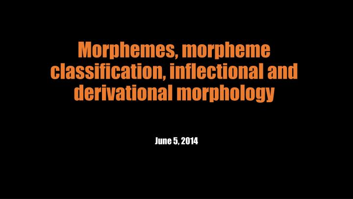 Morphemes morpheme classification inflectional and derivational morphology