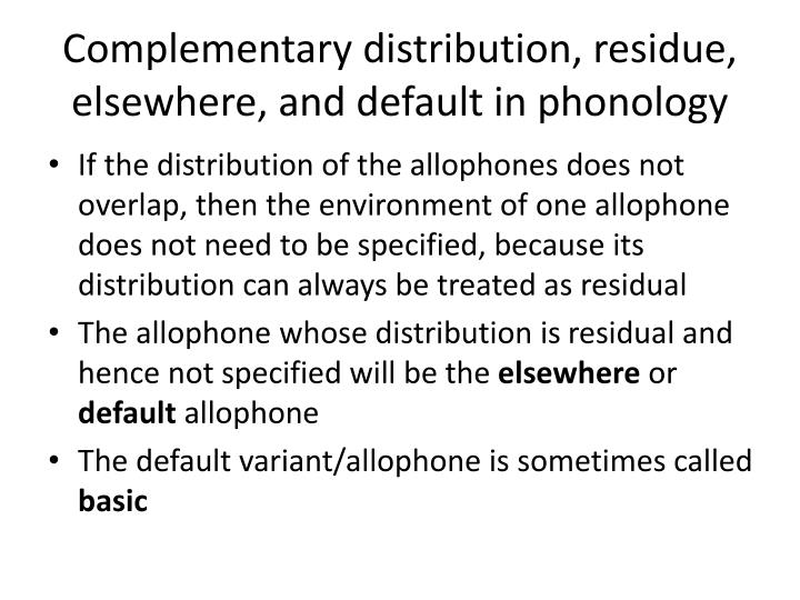 Complementary distribution, residue, elsewhere, and default in phonology