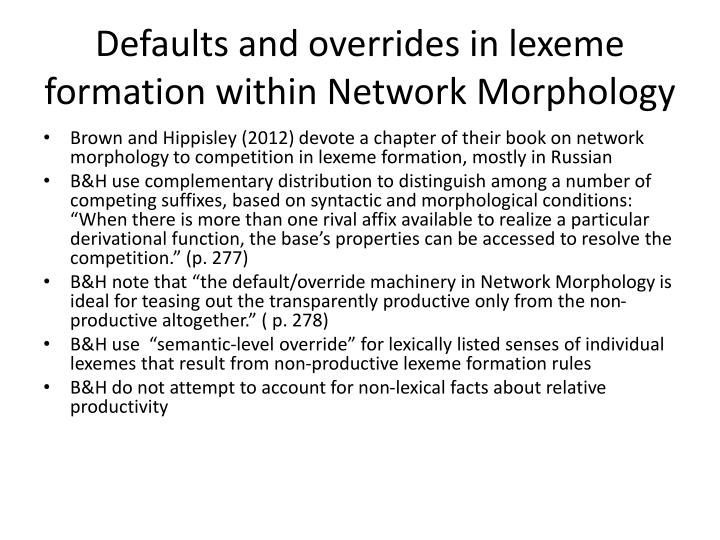 Defaults and overrides in lexeme formation within Network Morphology