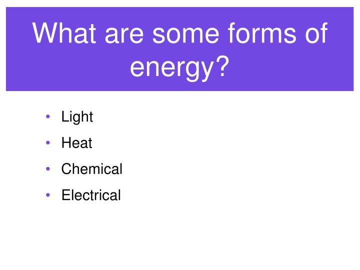 What are some forms of energy?