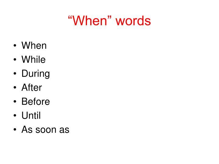 """""""When"""" words"""