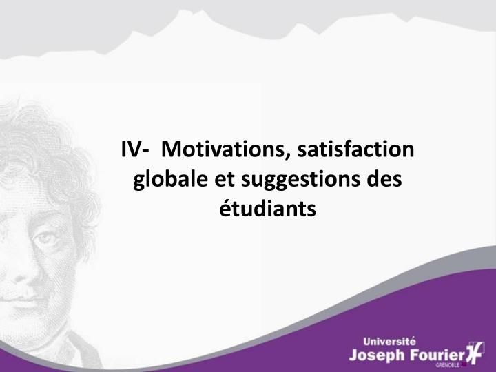 IV-  Motivations, satisfaction globale et suggestions des étudiants