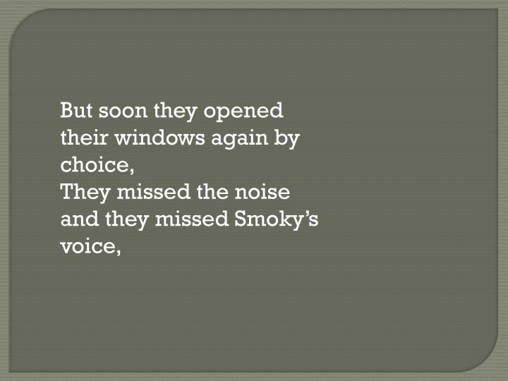 But soon they opened their windows again by  choice,