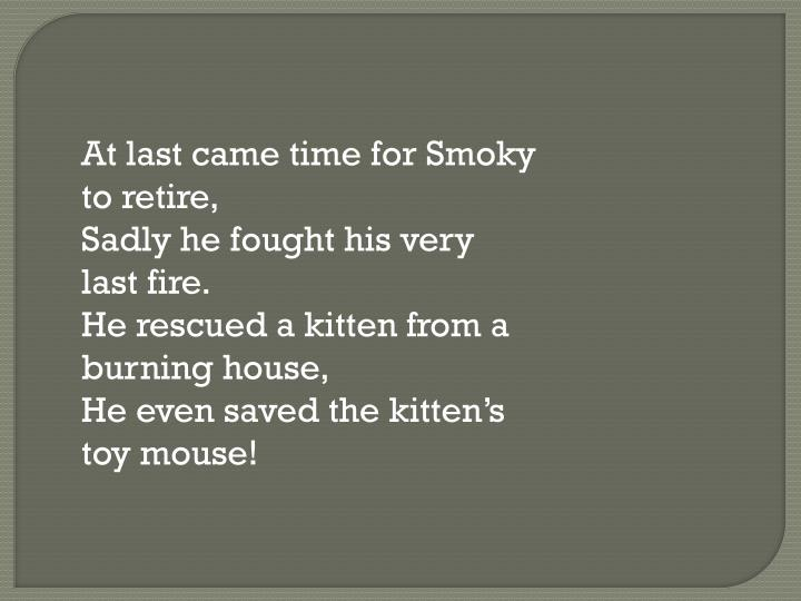 At last came time for Smoky to retire,