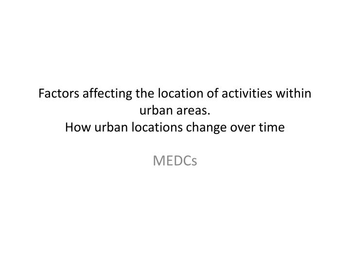 Factors affecting the location of activities within urban areas.