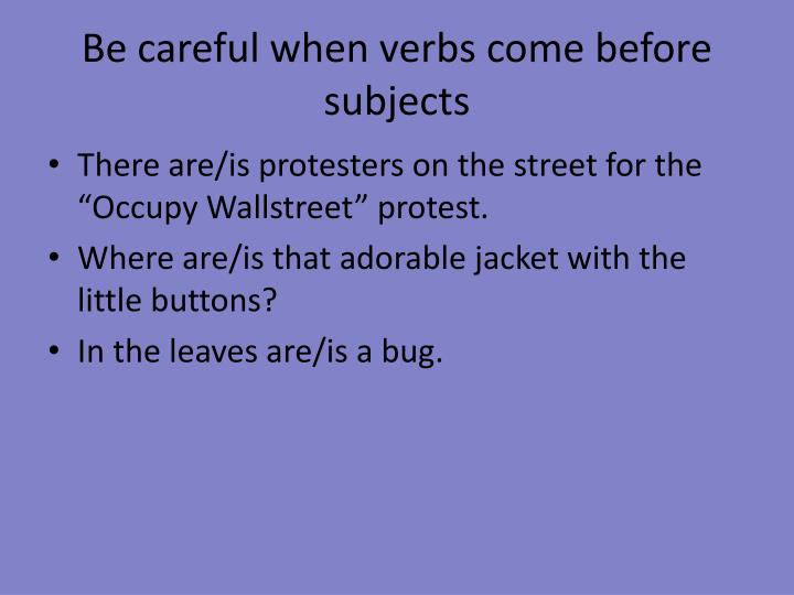 Be careful when verbs come before subjects