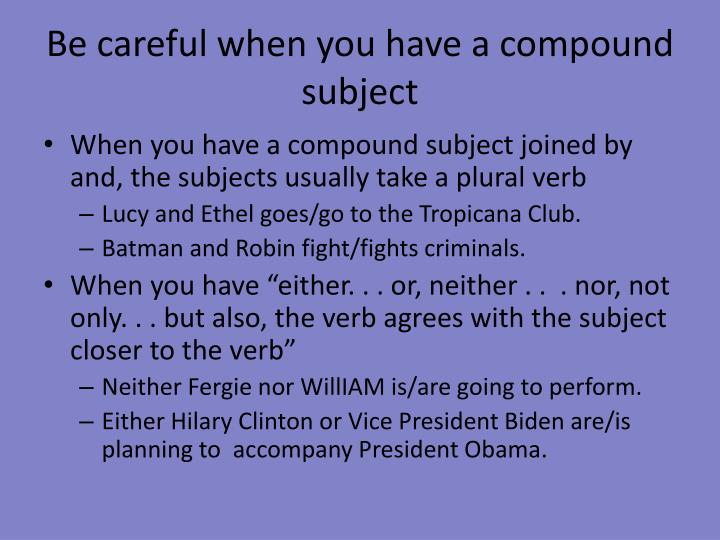 Be careful when you have a compound subject