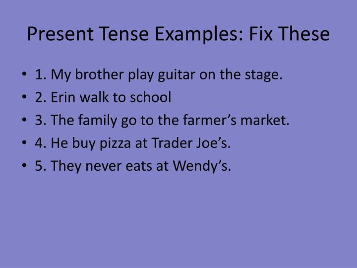 Present Tense Examples: Fix These