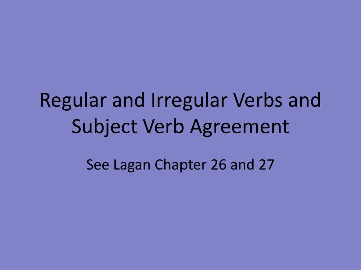 regular and irregular verbs and subject verb agreement