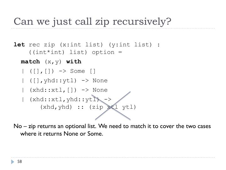 Can we just call zip recursively?