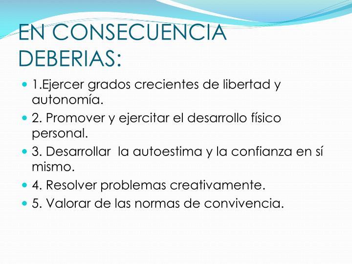 EN CONSECUENCIA DEBERIAS: