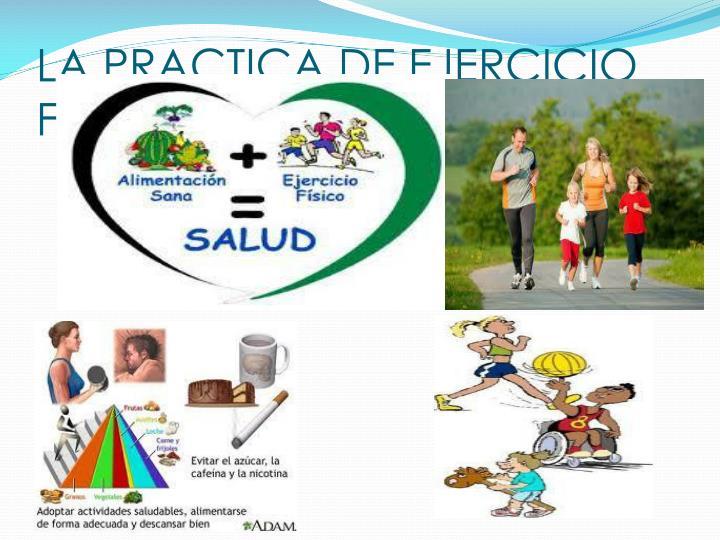 LA PRACTICA DE EJERCICIO FISICO PRODUCE: