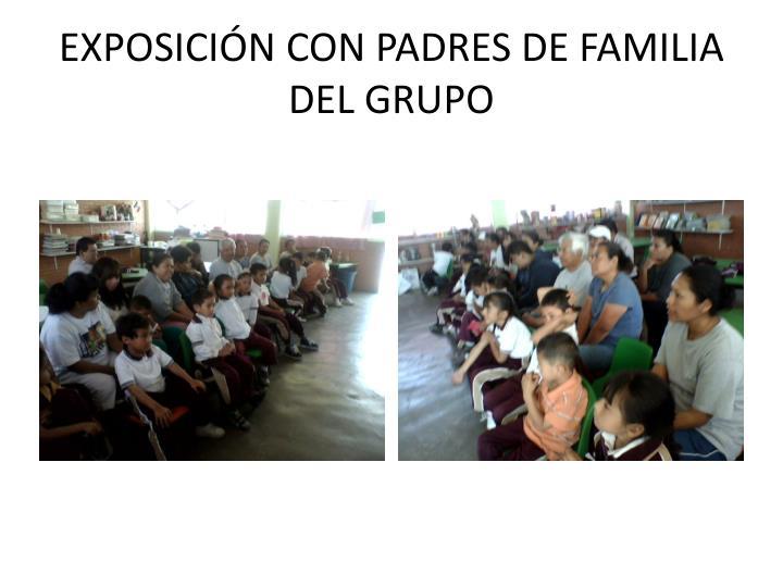 EXPOSICIÓN CON PADRES DE FAMILIA DEL GRUPO