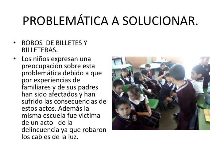 PROBLEMÁTICA A SOLUCIONAR.