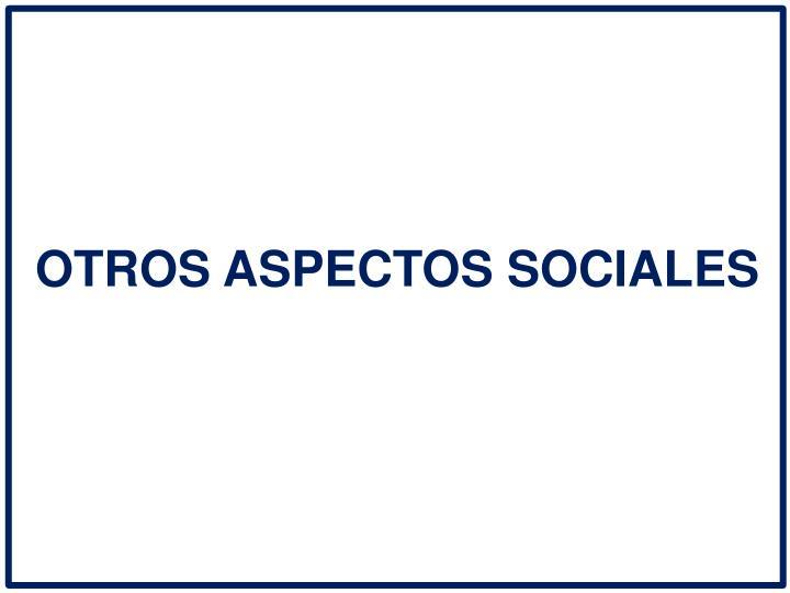 OTROS ASPECTOS SOCIALES