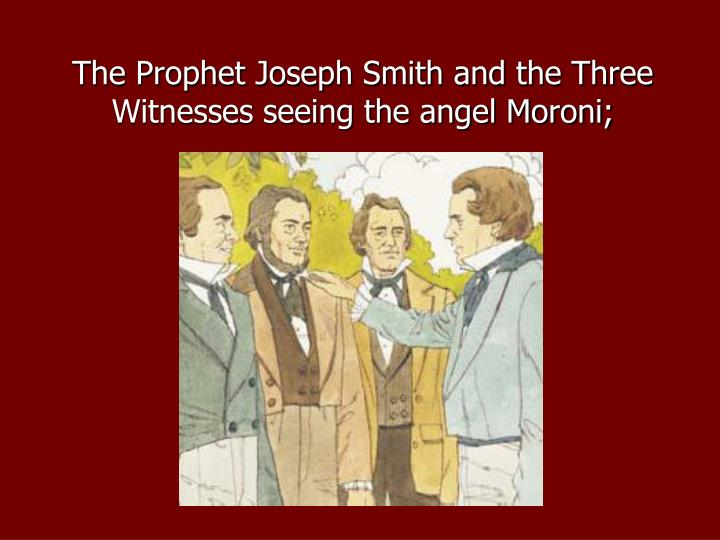 The Prophet Joseph Smith and the Three Witnesses seeing the angel Moroni;