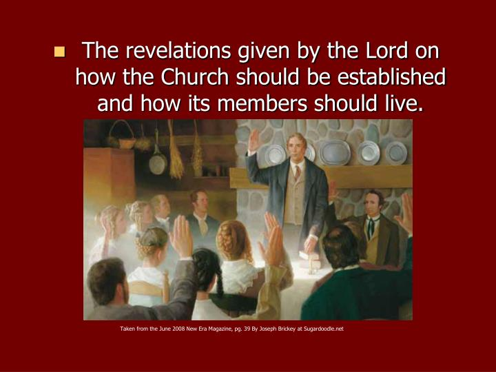 The revelations given by the Lord on how the Church should be established and how its members should live.
