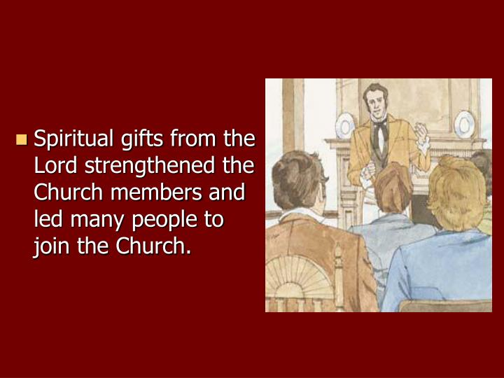 Spiritual gifts from the Lord strengthened the Church members and led many people to join the Church.